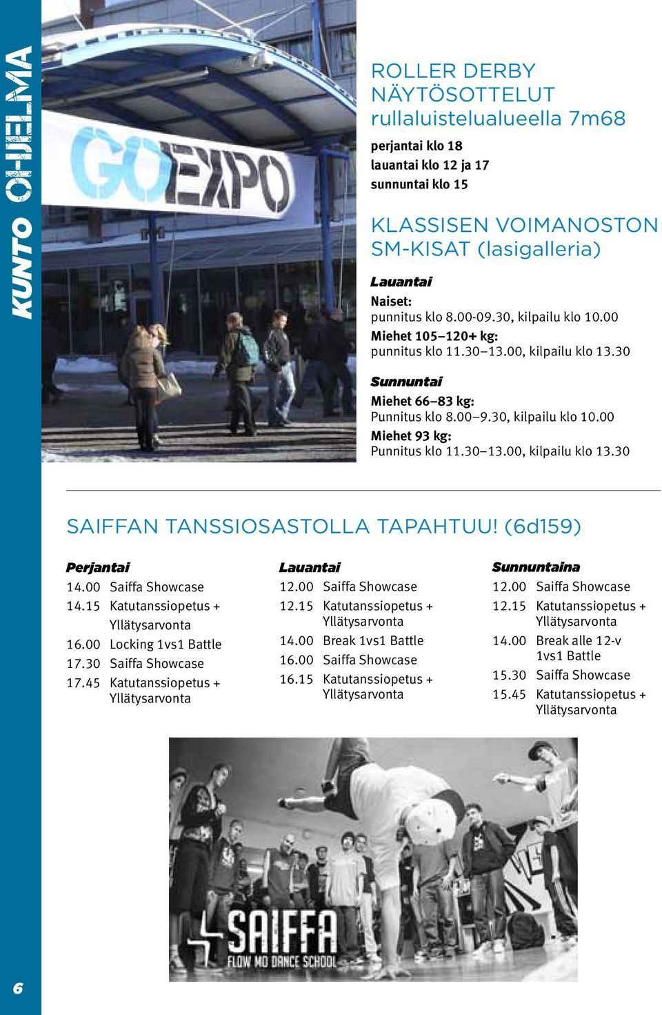 30 13.00, kilpailu klo 13.30 SAIFFAN TANSSIOSASTOLLA TAPAHTUU! (6d159) Perjantai 14.00 Saiffa Showcase 14.15 Katutanssiopetus + Yllätysarvonta 16.00 Locking 1vs1 Battle 17.30 Saiffa Showcase 17.