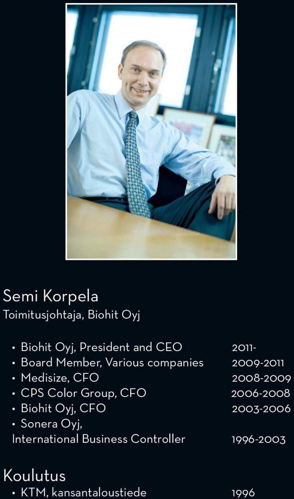 CPS Color Group, CFO 2006-2008 Biohit Oyj, CFO 2003-2006 Sonera Oyj,