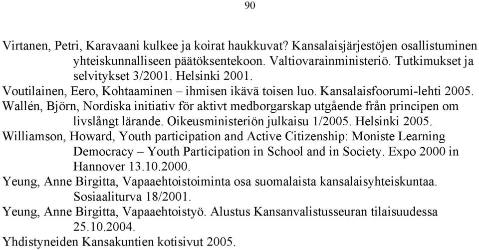 Oikeusministeriön julkaisu 1/2005. Helsinki 2005. Williamson, Howard, Youth participation and Active Citizenship: Moniste Learning Democracy Youth Participation in School and in Society.