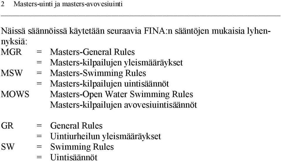 Masters-Swimming Rules Masters-kilpailujen uintisäännöt MOWS Masters-Open Water Swimming Rules