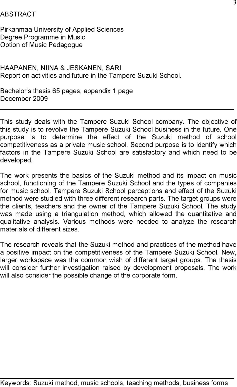 The objective of this study is to revolve the Tampere Suzuki School business in the future.