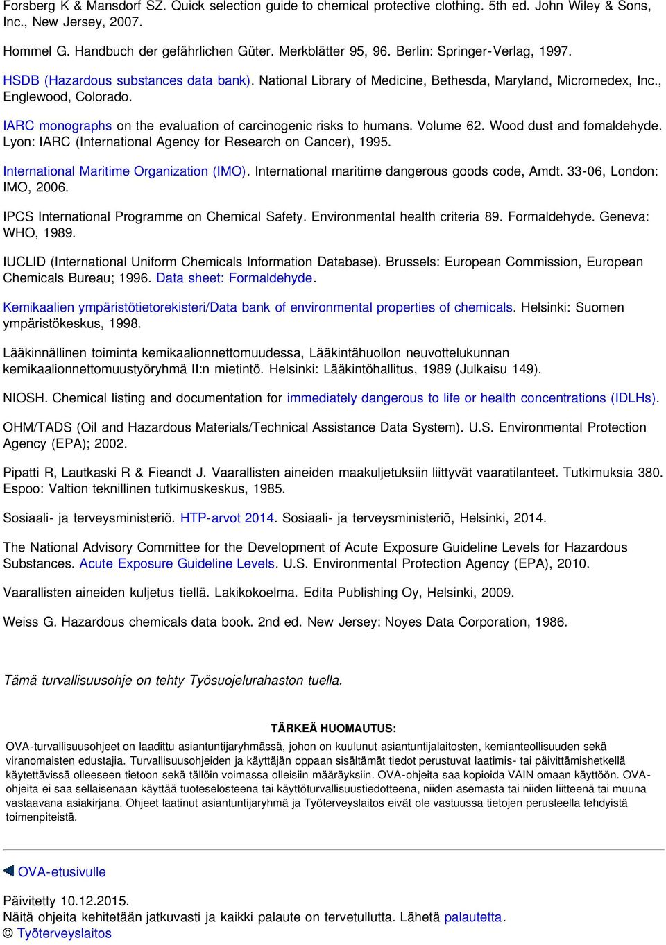 IARC monographs on the evaluation of carcinogenic risks to humans. Volume 62. Wood dust and fomaldehyde. Lyon: IARC (International Agency for Research on Cancer), 1995.