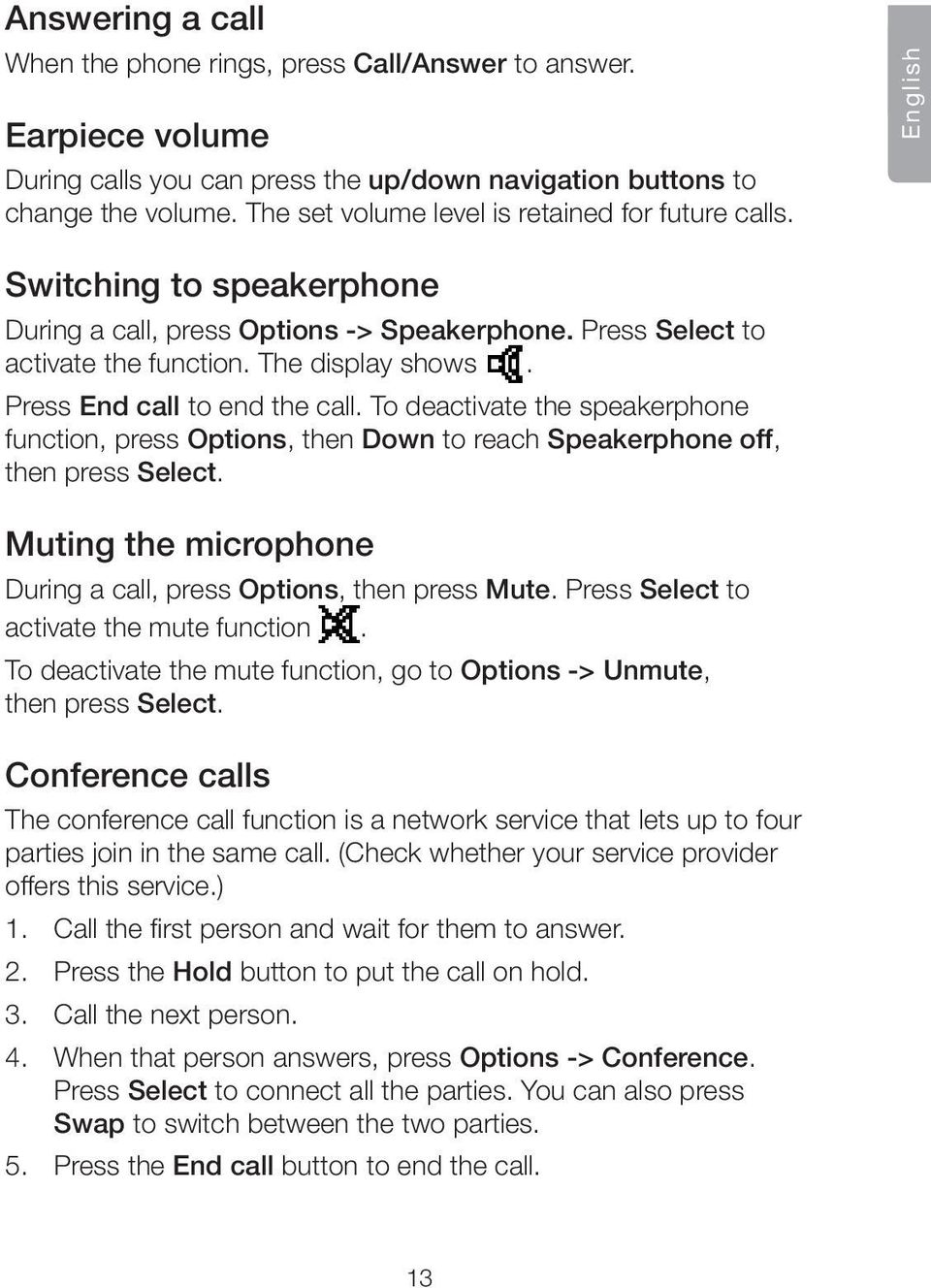 Press End call to end the call. To deactivate the speakerphone function, press Options, then Down to reach Speakerphone off, then press Select.
