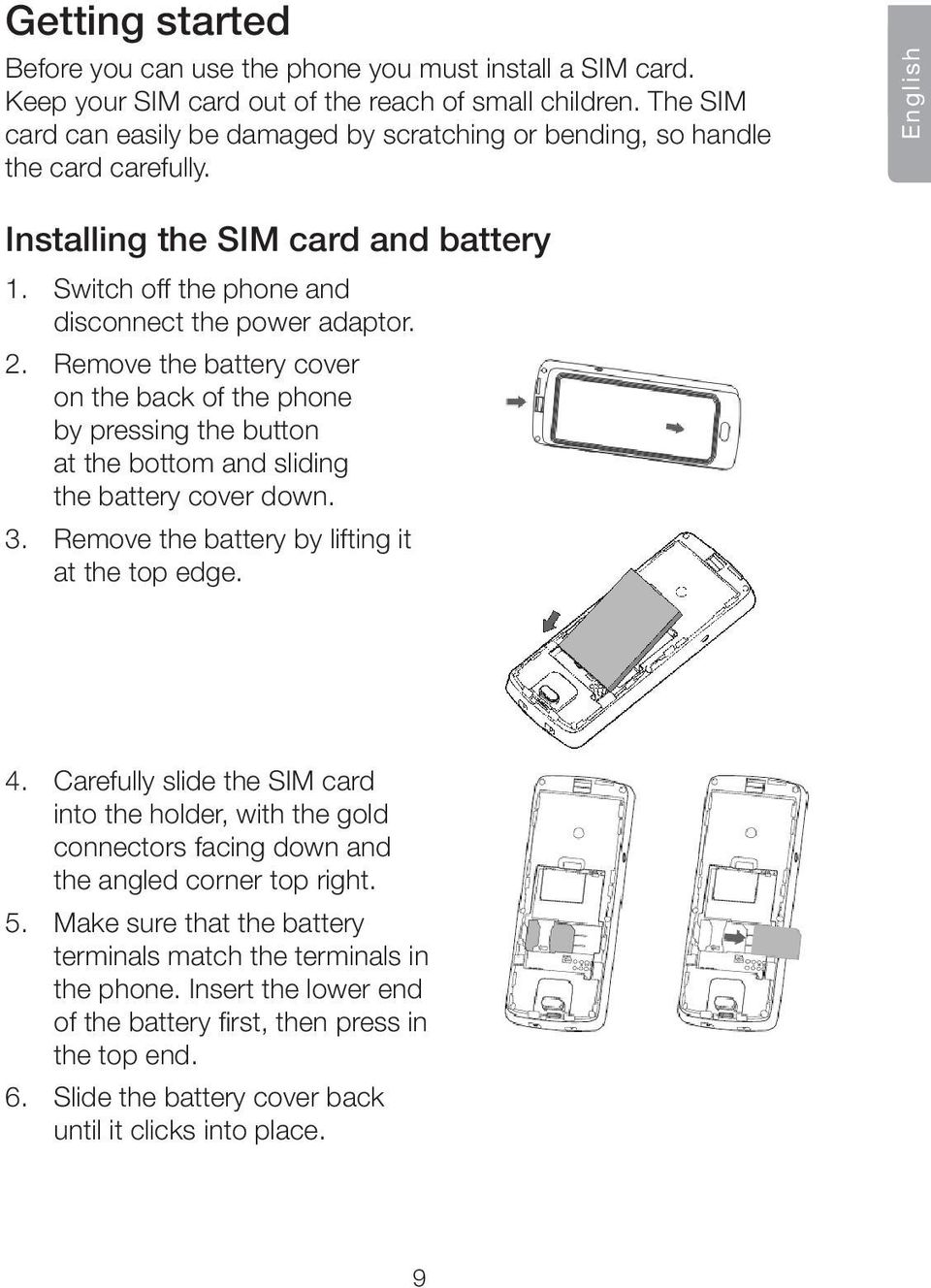 Remove the battery cover on the back of the phone by pressing the button at the bottom and sliding the battery cover down. 3. Remove the battery by lifting it at the top edge. 4.