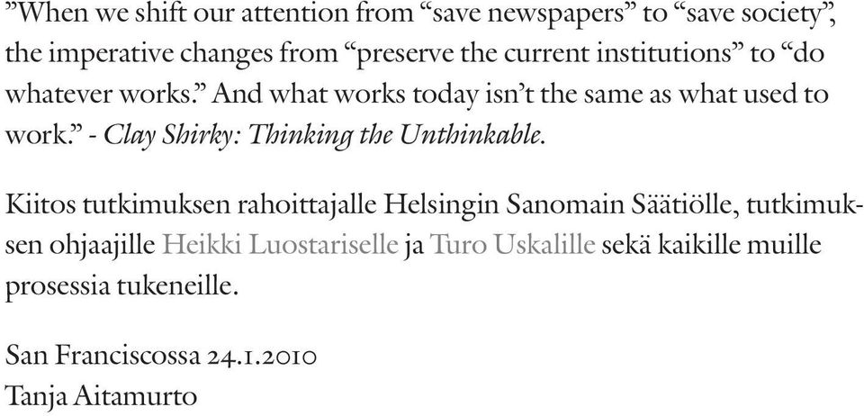 - Clay Shirky: Thinking the Unthinkable.