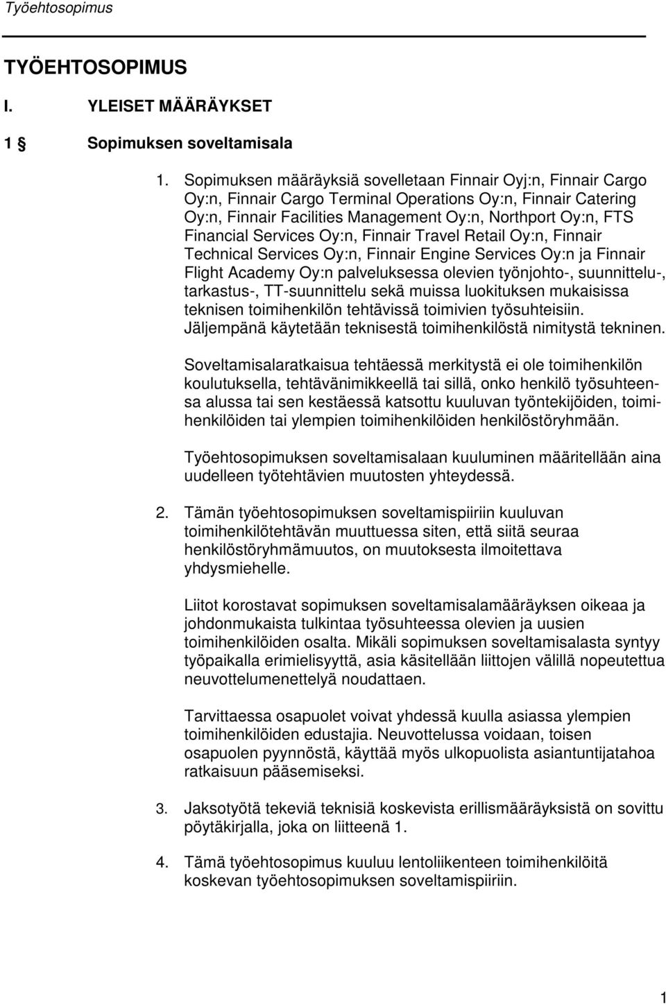 Services Oy:n, Finnair Travel Retail Oy:n, Finnair Technical Services Oy:n, Finnair Engine Services Oy:n ja Finnair Flight Academy Oy:n palveluksessa olevien työnjohto-, suunnittelu-, tarkastus-,