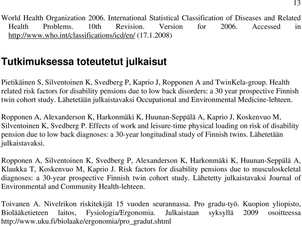 Health related risk factors for disability pensions due to low back disorders: a 30 year prospective Finnish twin cohort study.