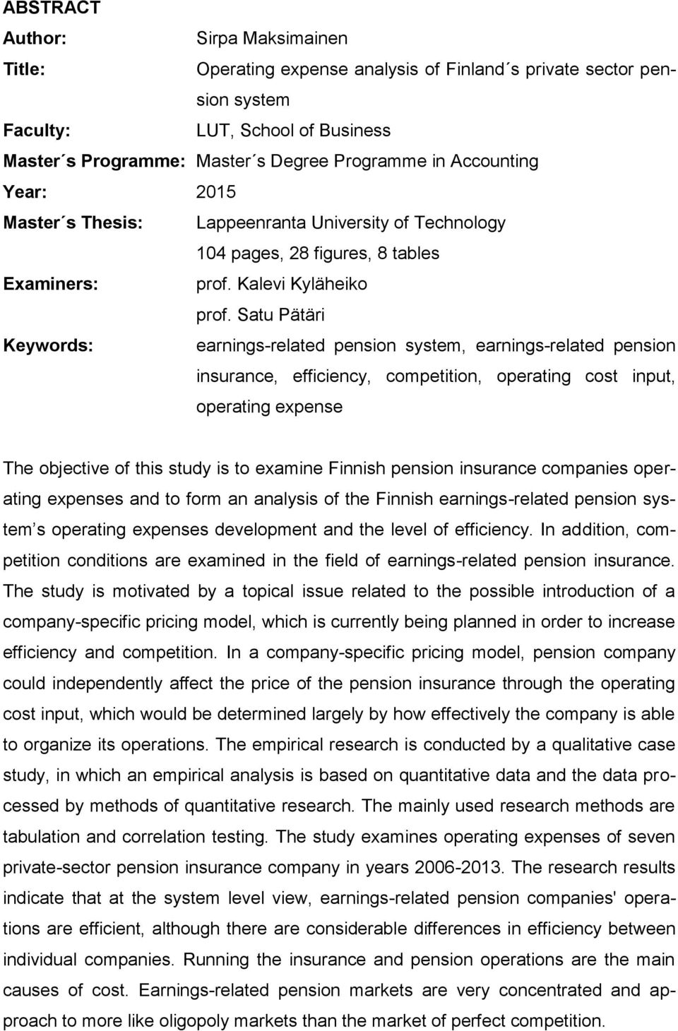 Satu Pätäri Keywords: earnings-related pension system, earnings-related pension insurance, efficiency, competition, operating cost input, operating expense The objective of this study is to examine