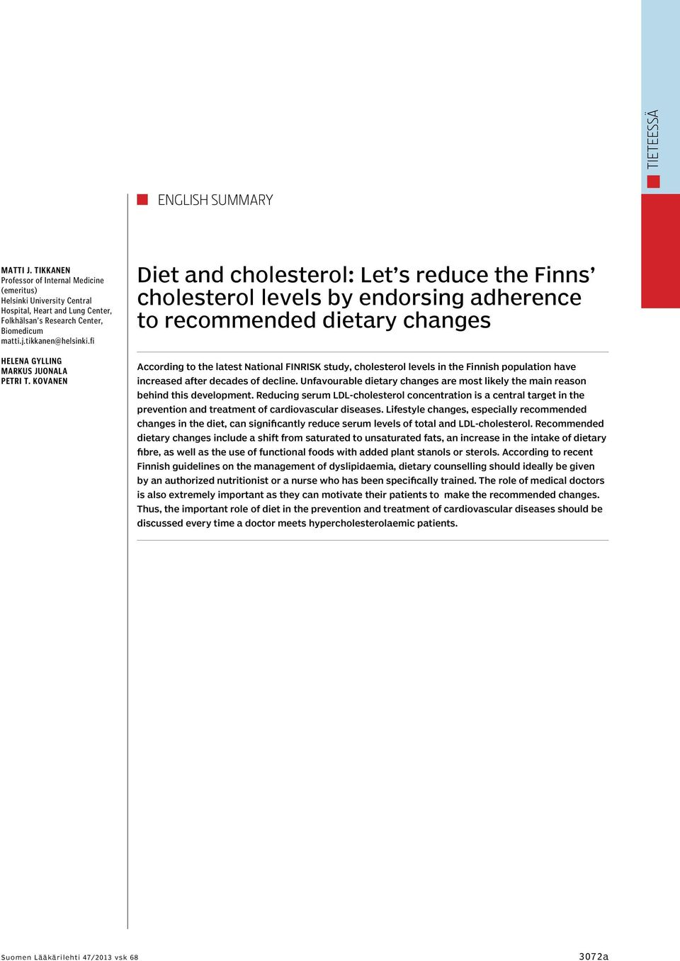 Kovanen Diet and cholesterol: Let s reduce the Finns cholesterol levels by endorsing adherence to recommended dietary changes According to the latest National FINRISK study, cholesterol levels in the