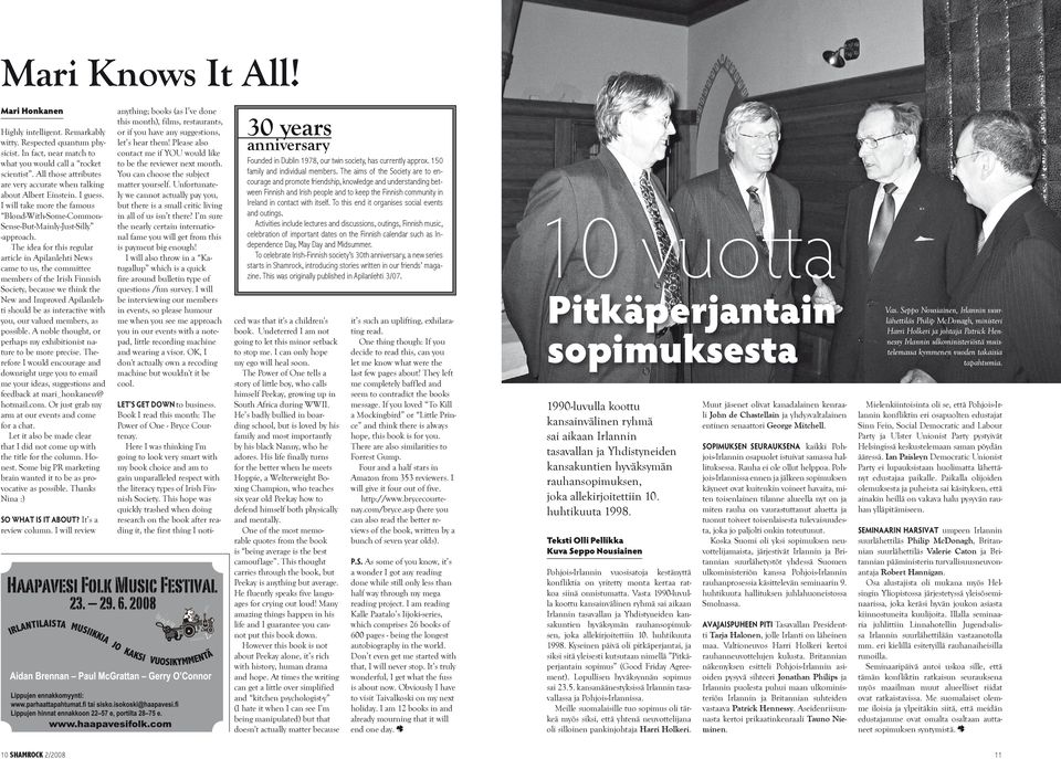 The idea for this regular article in Apilanlehti News came to us, the committee members of the Irish Finnish Society, because we think the New and Improved Apilanlehti should be as interactive with