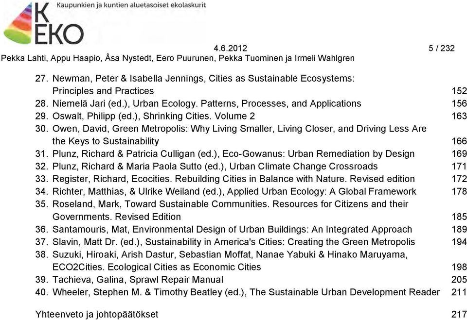 Owen, David, Green Metropolis: Why Living Smaller, Living Closer, and Driving Less Are the Keys to Sustainability 166 31. Plunz, Richard & Patricia Culligan (ed.