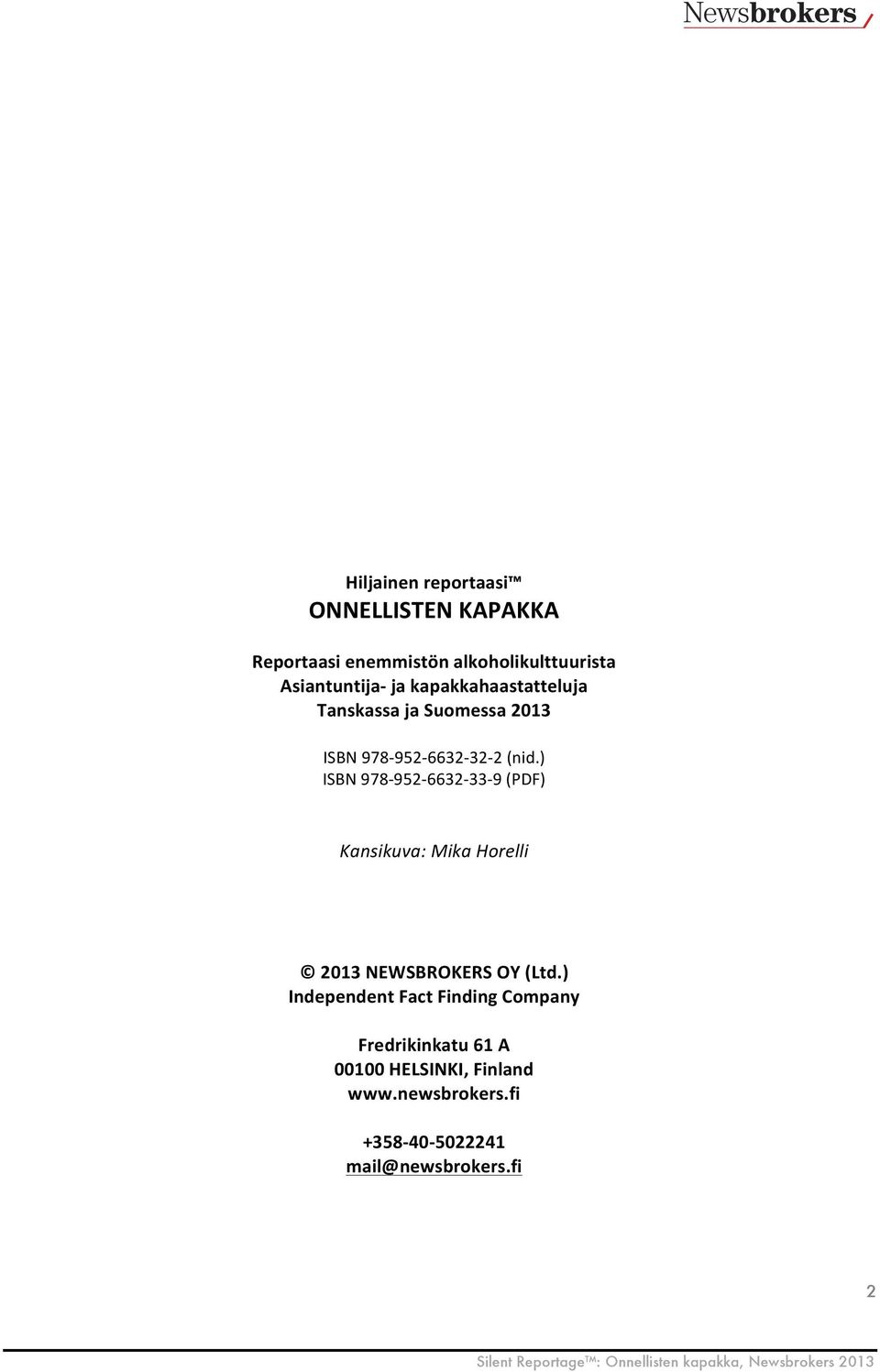 ) ISBN 978-952- 6632-33- 9 (PDF) Kansikuva: Mika Horelli 2013 NEWSBROKERS OY (Ltd.