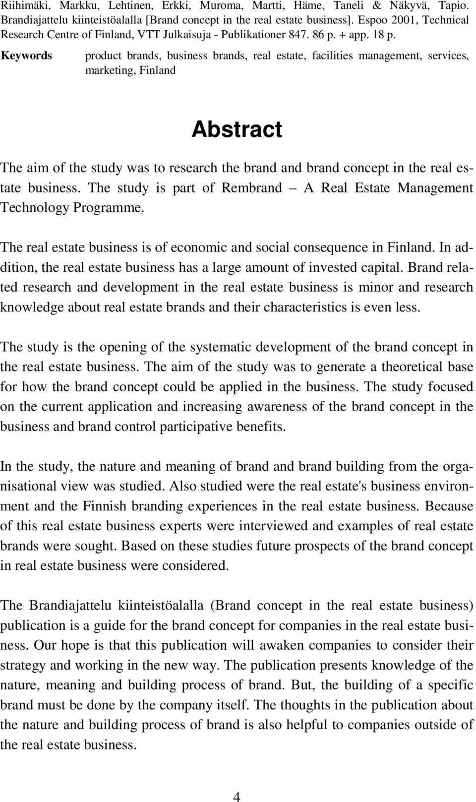 Keywords product brands, business brands, real estate, facilities management, services, marketing, Finland Abstract The aim of the study was to research the brand and brand concept in the real estate
