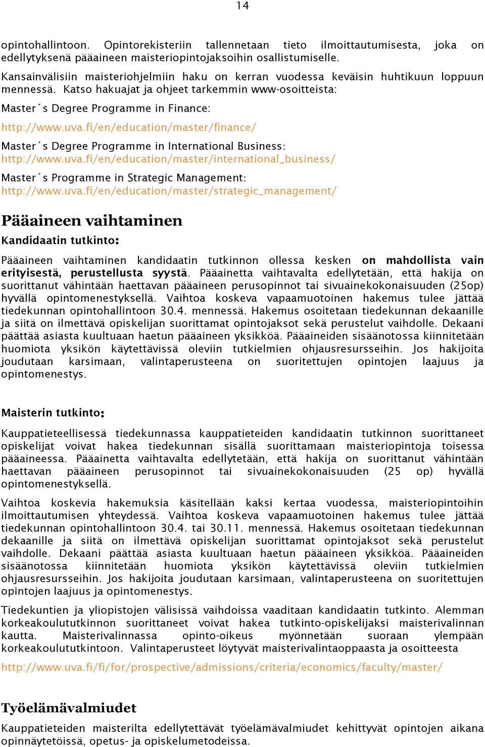 fi/en/education/master/finance/ Master s Degree Programme in International Business: http://www.uva.