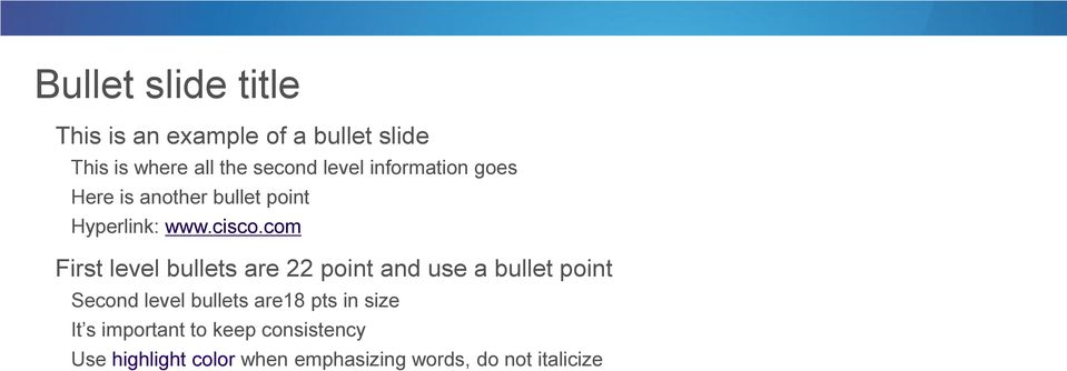 com First level bullets are 22 point and use a bullet point Second level bullets are18