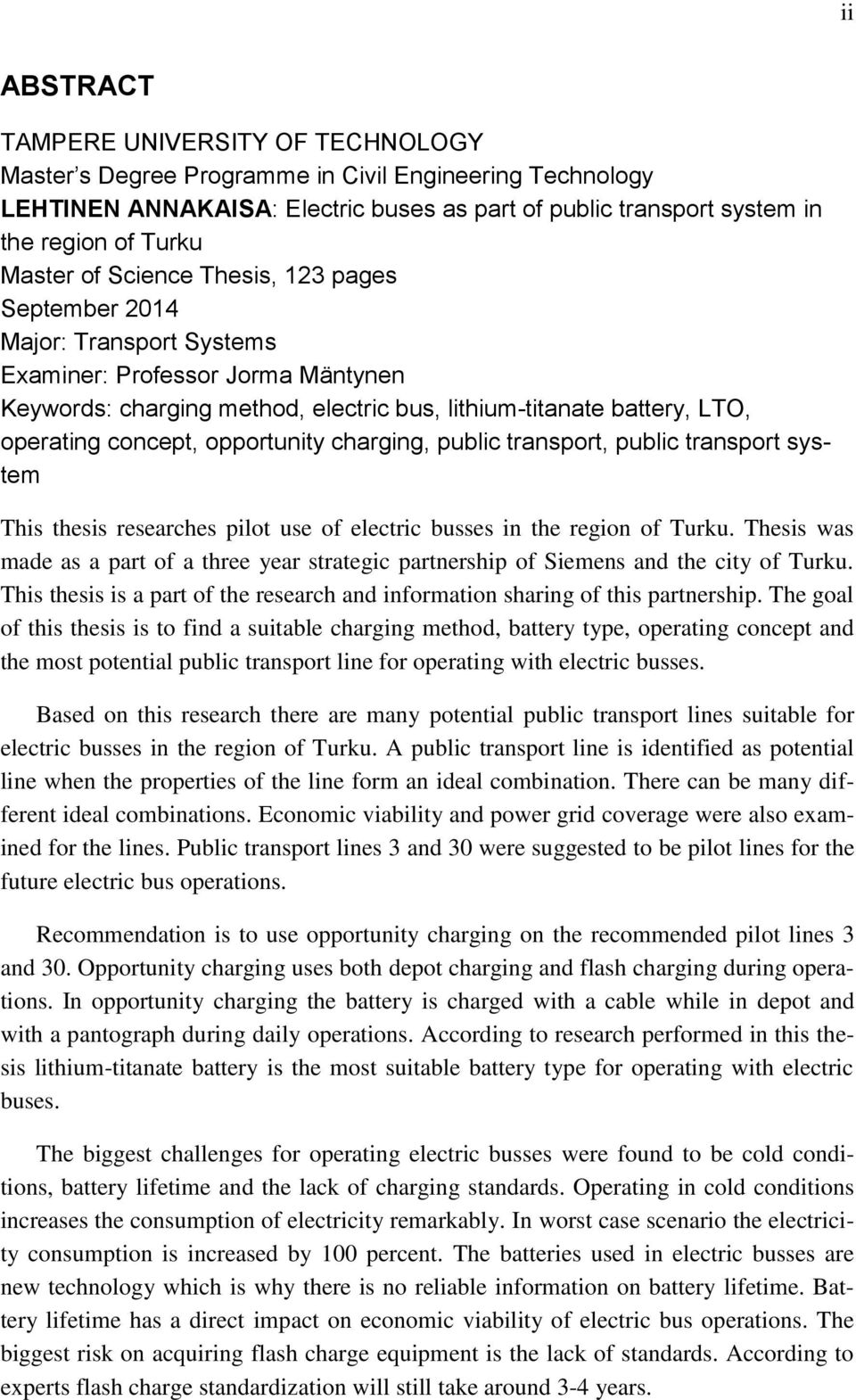 concept, opportunity charging, public transport, public transport system This thesis researches pilot use of electric busses in the region of Turku.