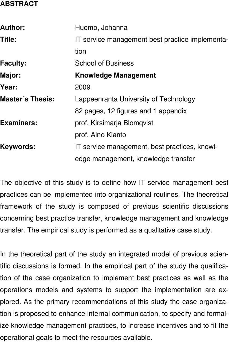 Aino Kianto Keywords: IT service management, best practices, knowledge management, knowledge transfer The objective of this study is to define how IT service management best practices can be