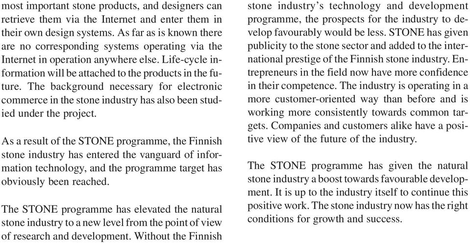 The background necessary for electronic commerce in the stone industry has also been studied under the project.