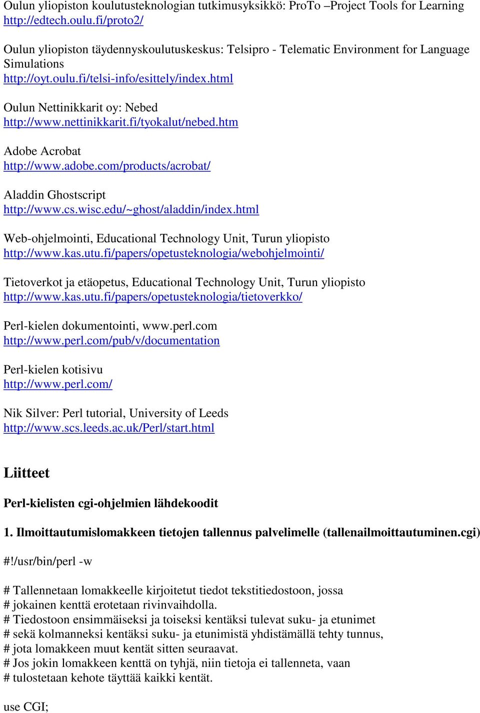 cs.wisc.edu/~ghost/aladdin/index.html Web-ohjelmointi, Educational Technology Unit, Turun yliopisto http://www.kas.utu.