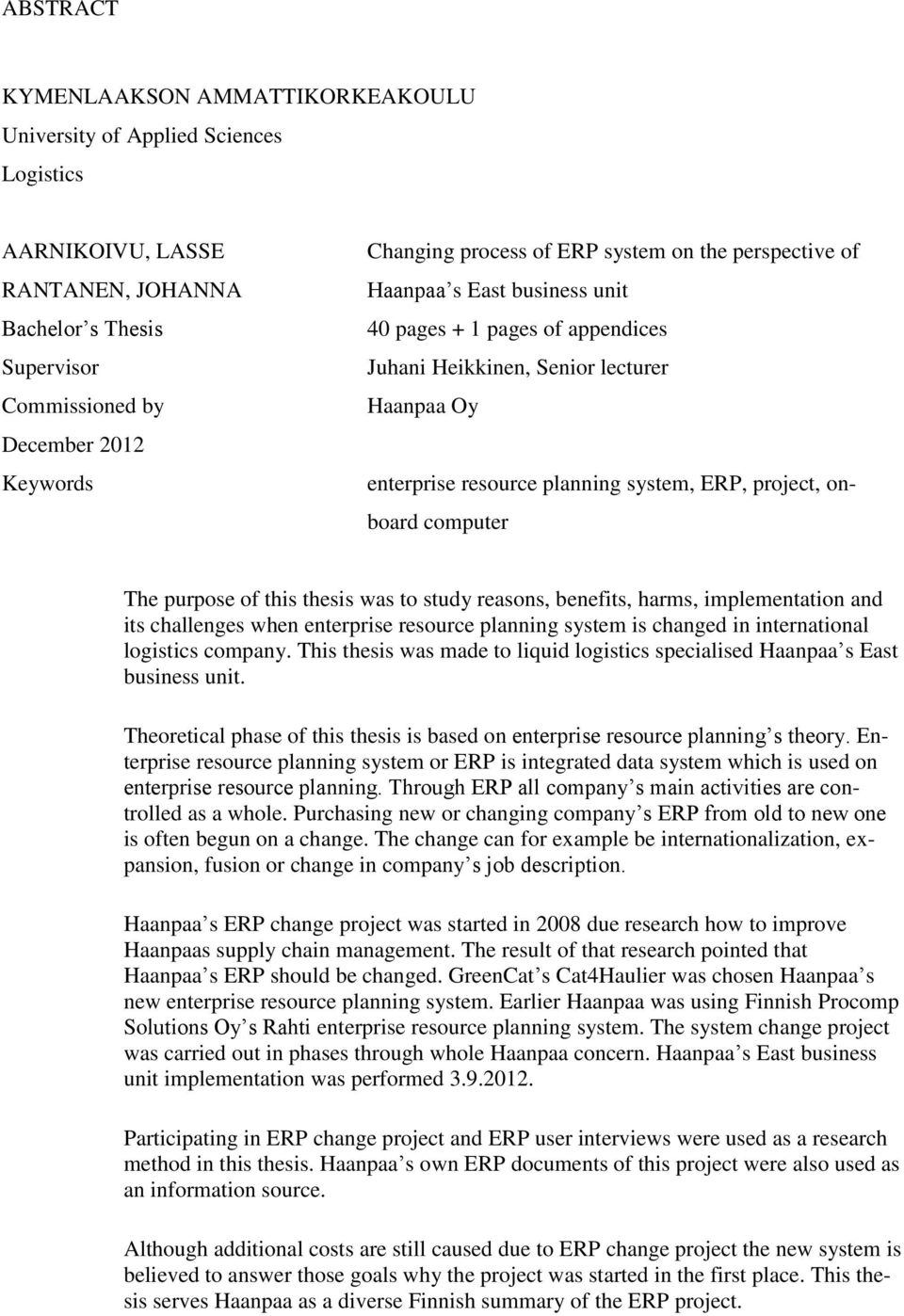 project, onboard computer The purpose of this thesis was to study reasons, benefits, harms, implementation and its challenges when enterprise resource planning system is changed in international