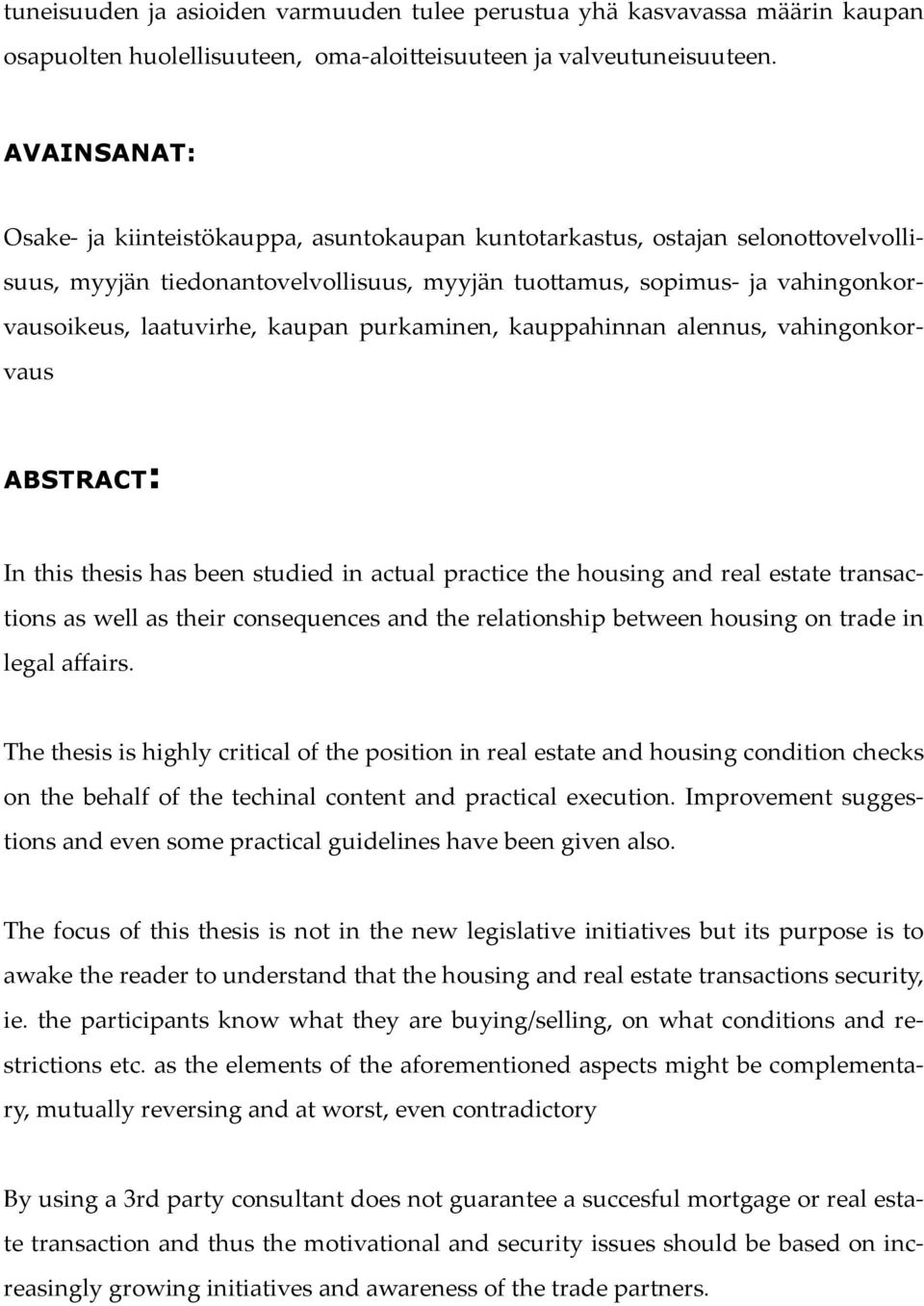 amus, sopimus- ja vahingonkorvausoikeus, laatuvirhe, kaupan purkaminen, kauppahinnan alennus, vahingonkorvaus ABSTRACT: In this thesis has been studied in actual practice the housing and real estate