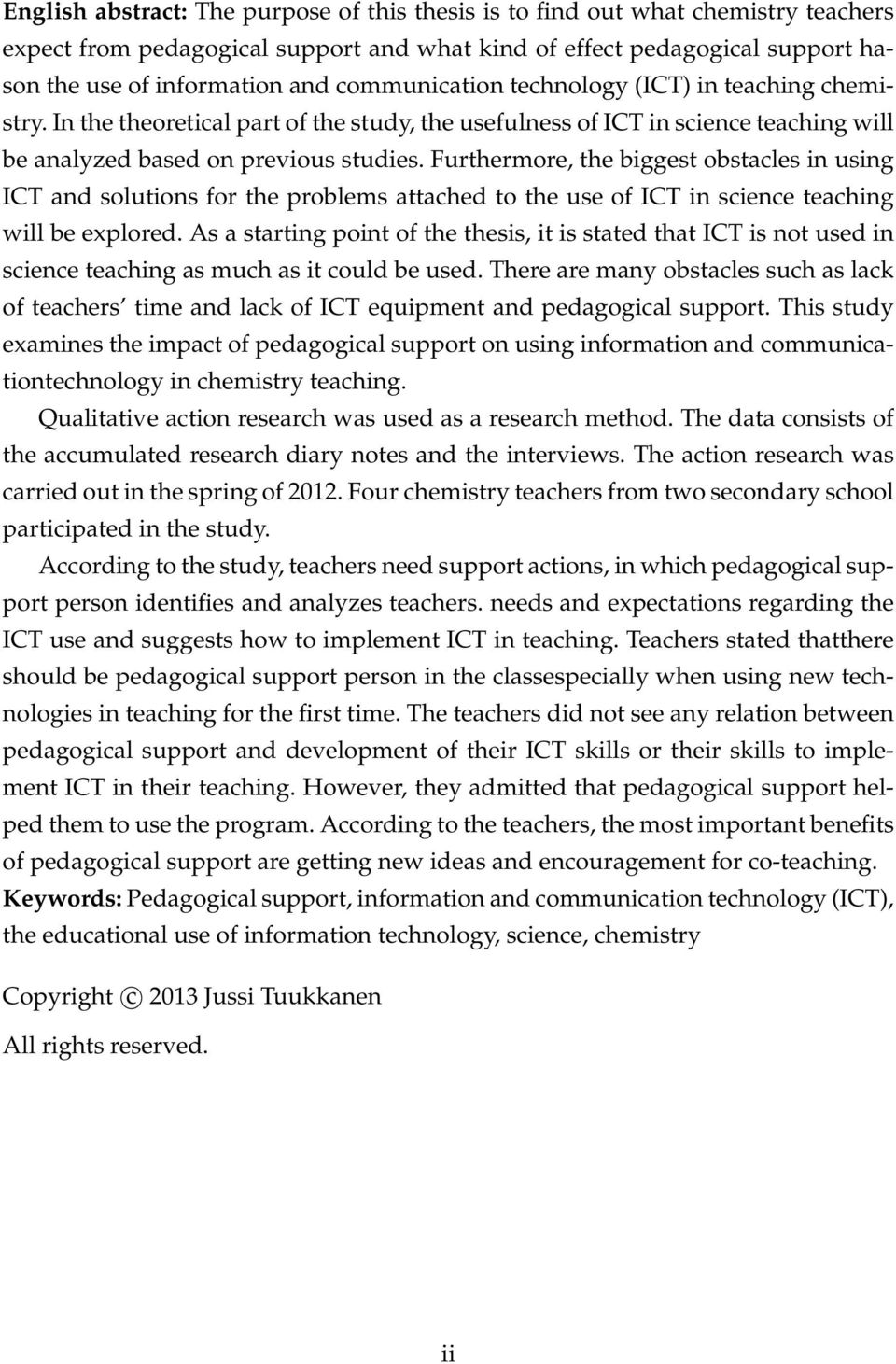 Furthermore, the biggest obstacles in using ICT and solutions for the problems attached to the use of ICT in science teaching will be explored.