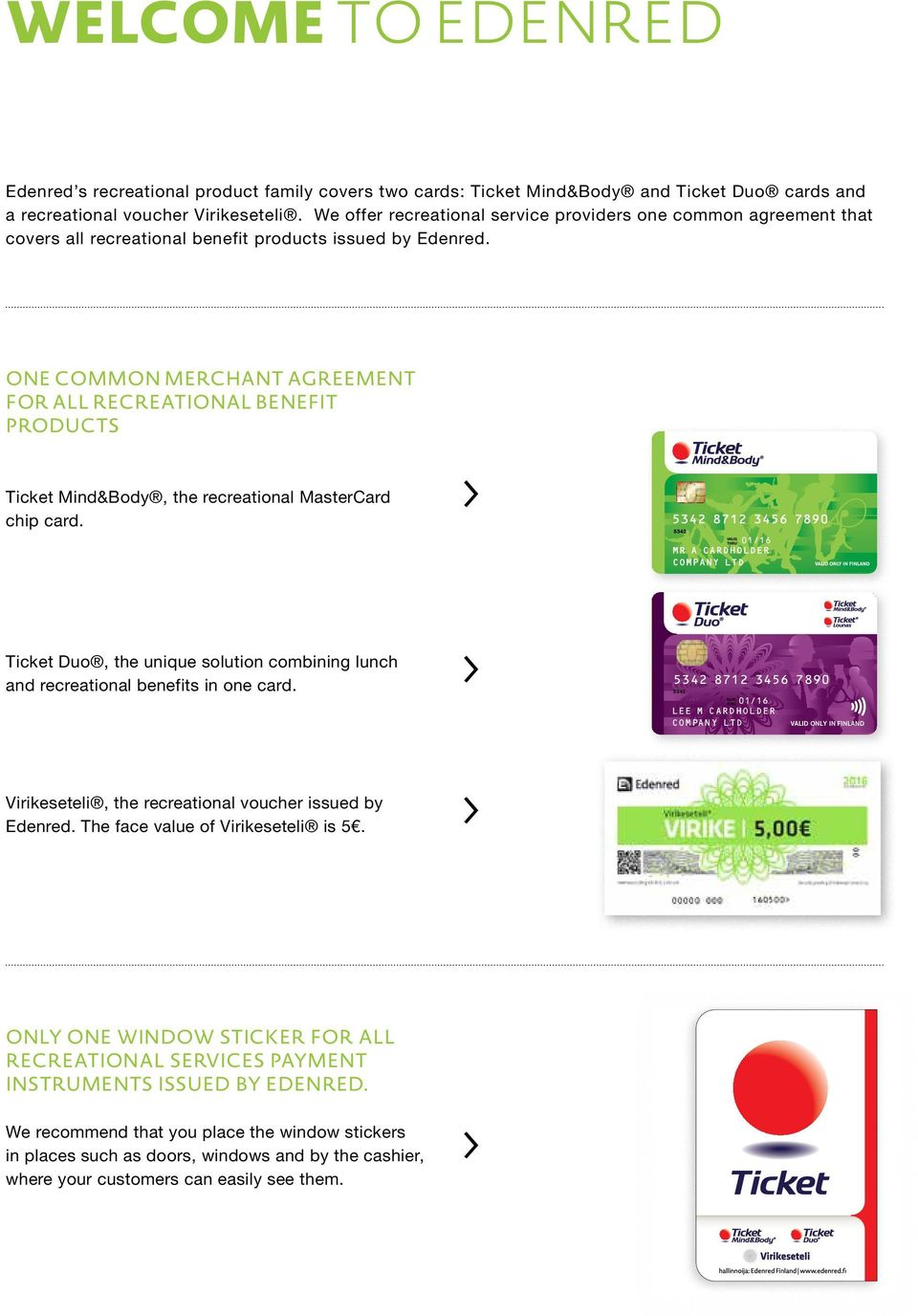 ONE COMMON MERCHANT AGREEMENT FOR ALL RECREATIONAL BENEFIT PRODUCTS Ticket Mind&Body, the recreational MasterCard chip card.