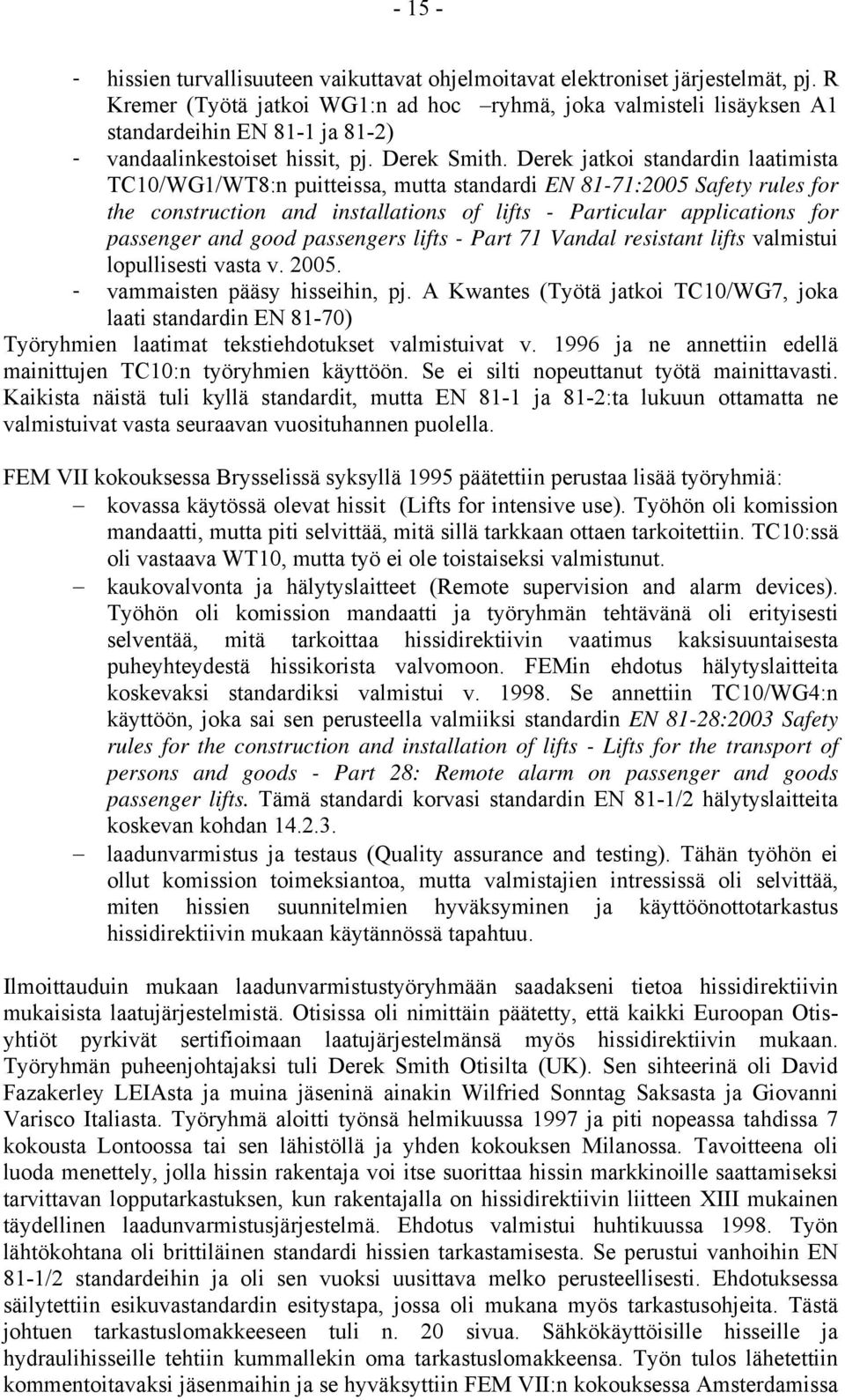 Derek jatkoi standardin laatimista TC10/WG1/WT8:n puitteissa, mutta standardi EN 81-71:2005 Safety rules for the construction and installations of lifts - Particular applications for passenger and