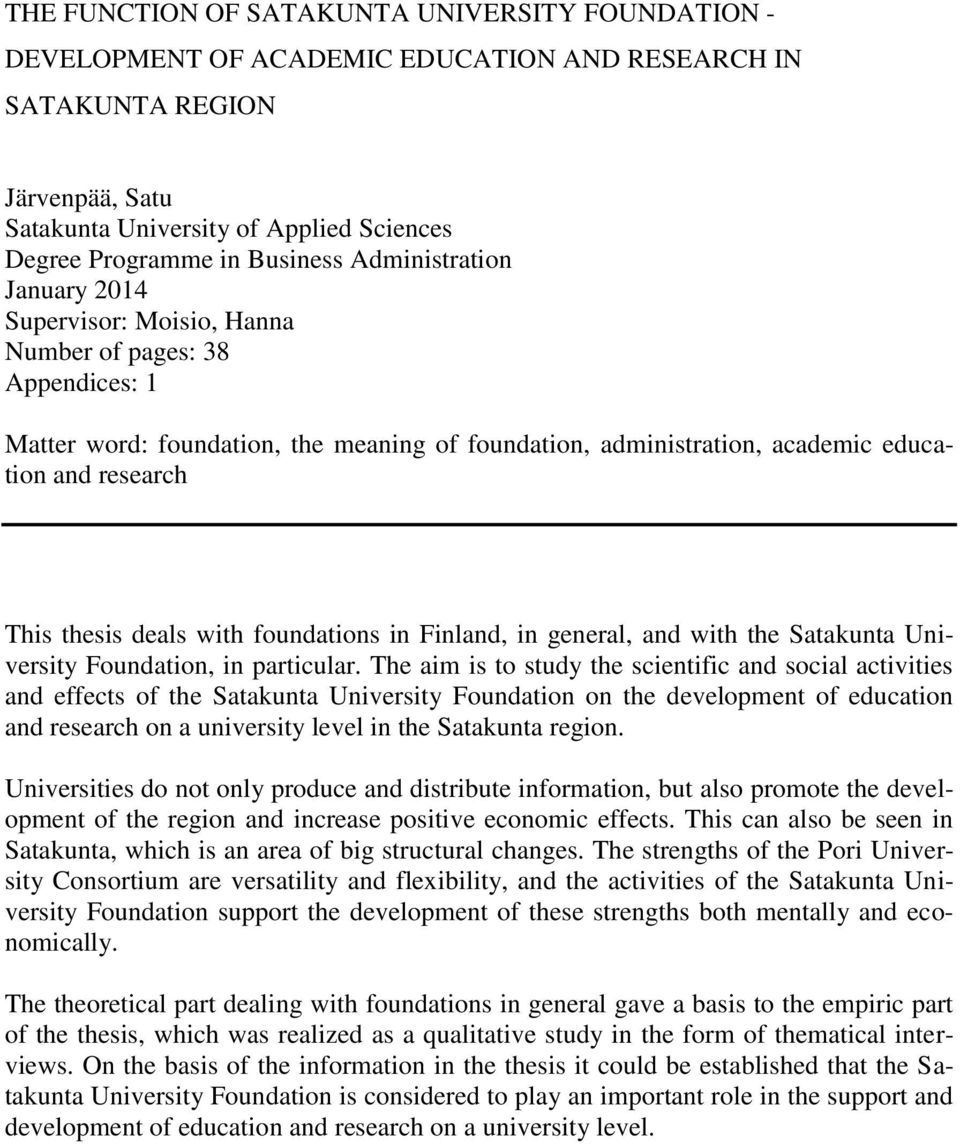 This thesis deals with foundations in Finland, in general, and with the Satakunta University Foundation, in particular.