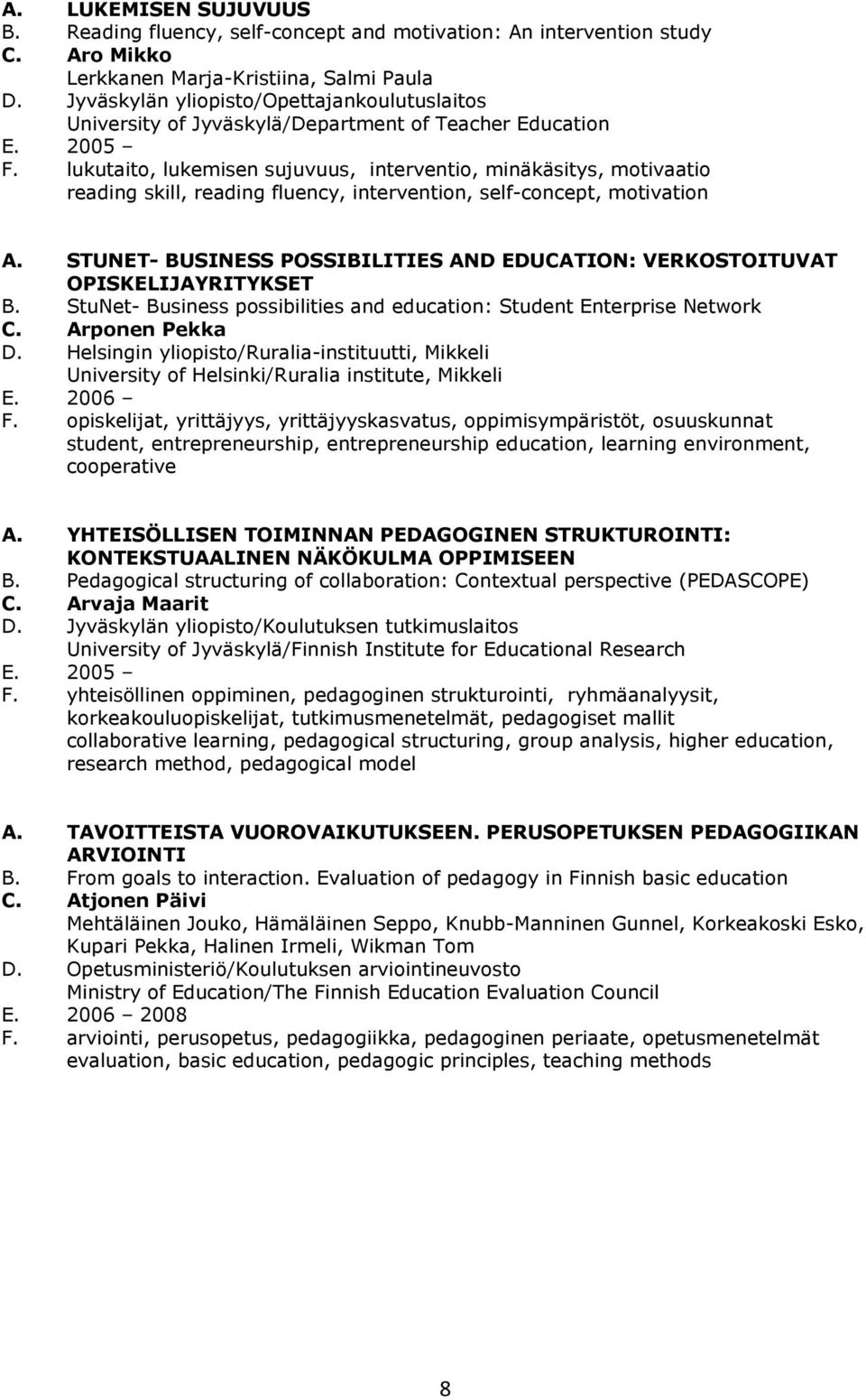 lukutaito, lukemisen sujuvuus, interventio, minäkäsitys, motivaatio reading skill, reading fluency, intervention, self-concept, motivation A.