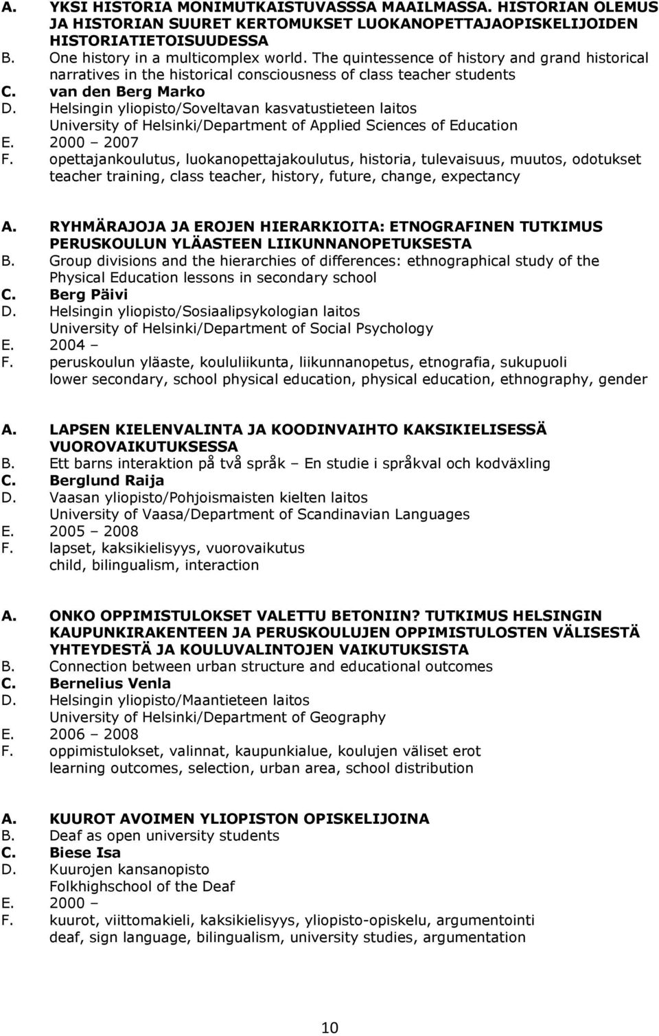 Helsingin yliopisto/soveltavan kasvatustieteen laitos University of Helsinki/Department of Applied Sciences of Education E. 2000 2007 F.