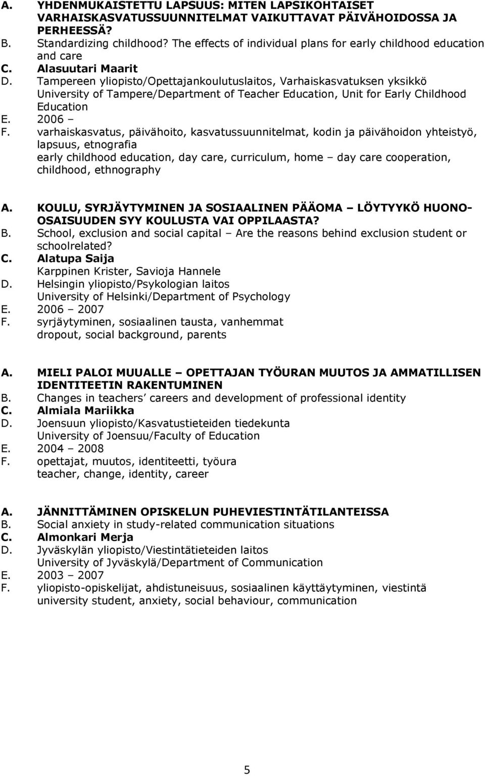 Tampereen yliopisto/opettajankoulutuslaitos, Varhaiskasvatuksen yksikkö University of Tampere/Department of Teacher Education, Unit for Early Childhood Education E. 2006 F.