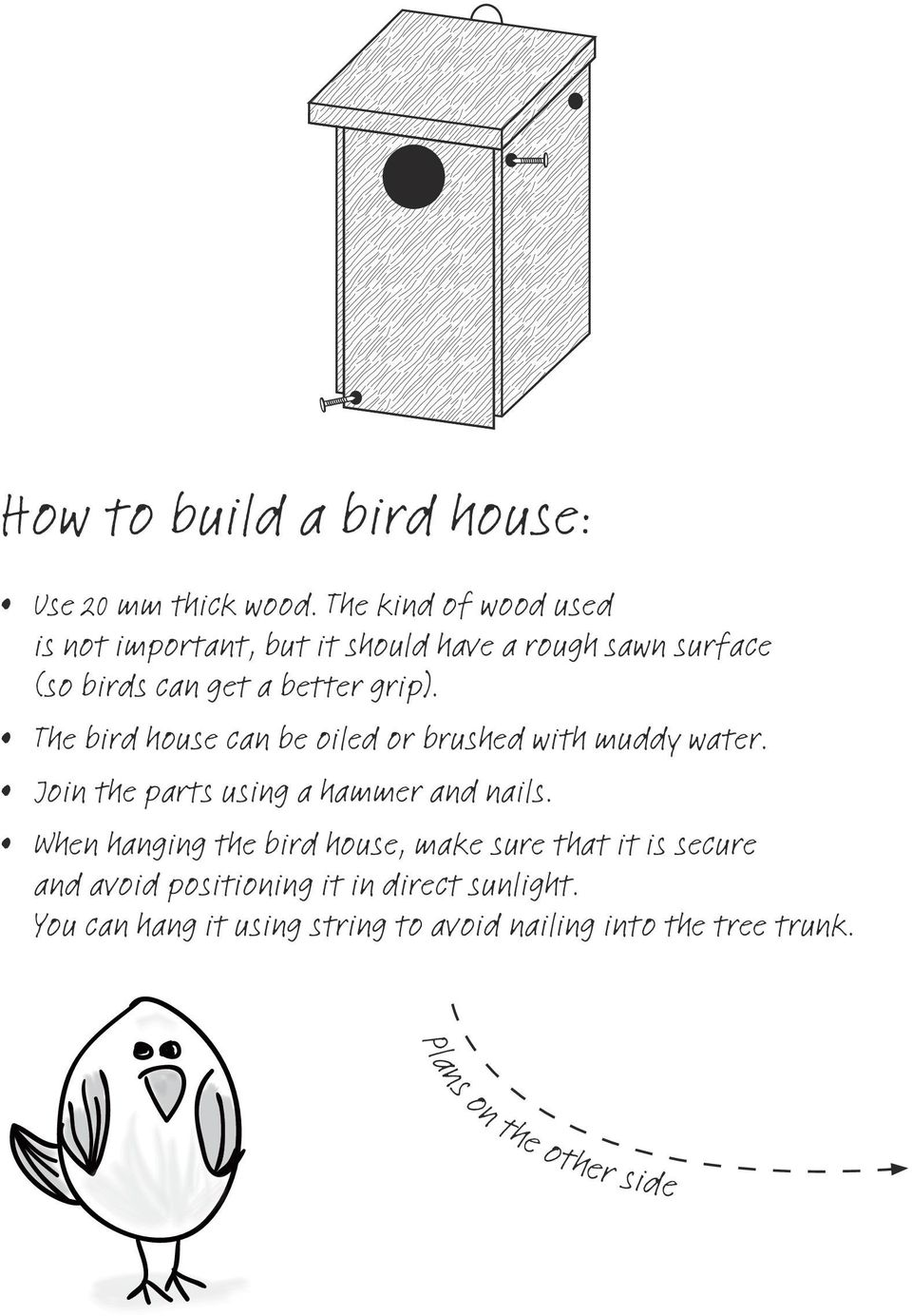Baksida The bird house can be oiled or brushed with muddy water. Join the parts using a haer and nails.