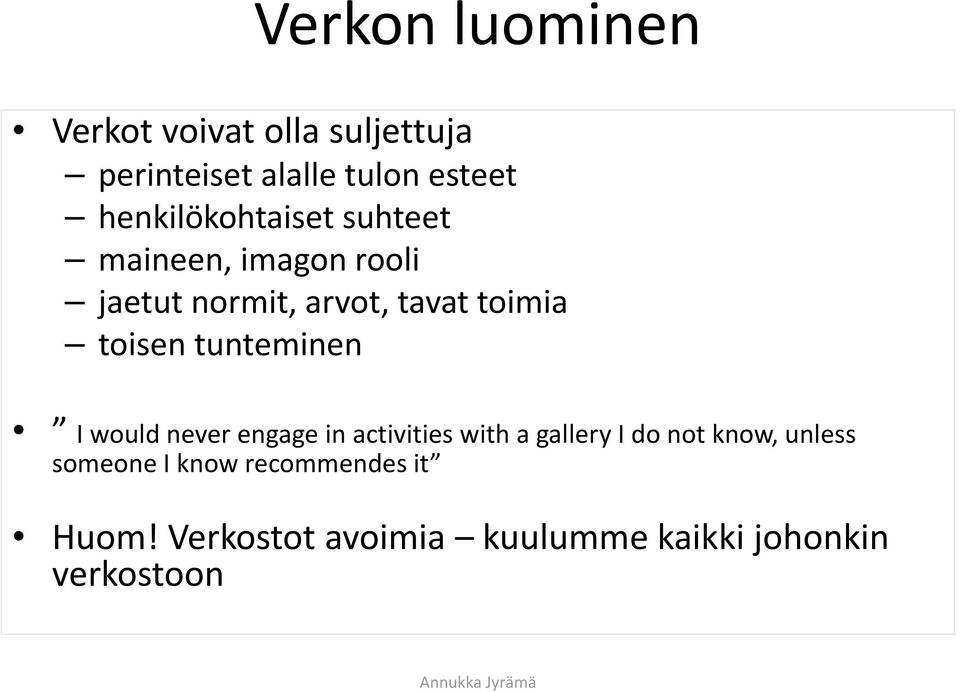 toisen tunteminen I would never engage in activities with a gallery I do not know,