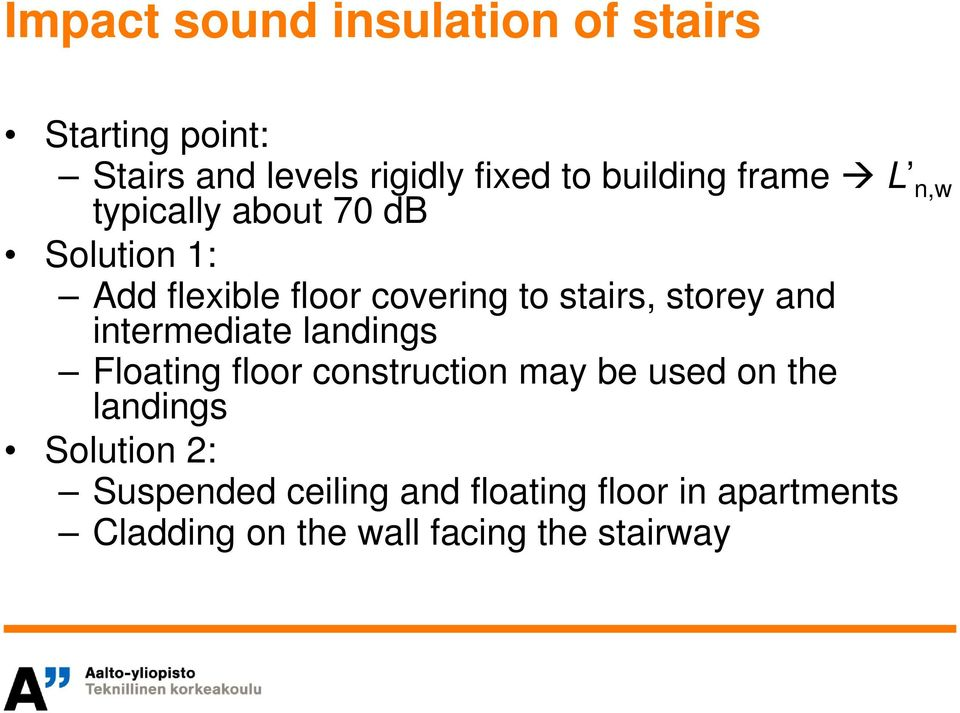 stairs, storey and intermediate landings Floating floor construction may be used on the