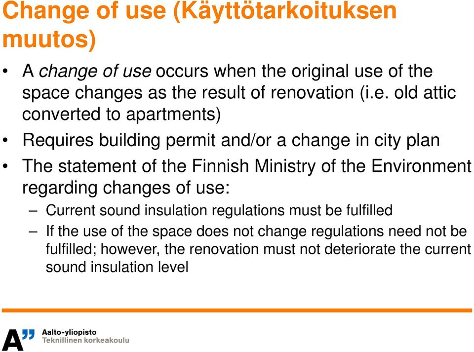 Finnish Ministry of the Environment regarding changes of use: Current sound insulation regulations must be fulfilled If the use of