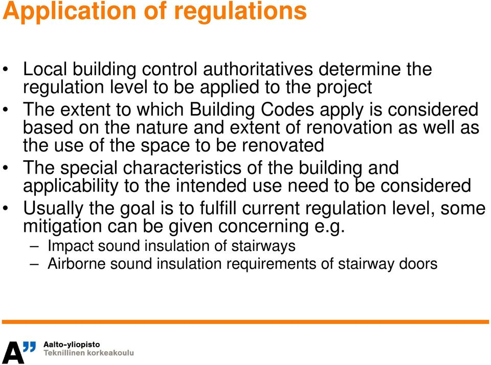 special characteristics of the building and applicability to the intended use need to be considered Usually the goal is to fulfill current