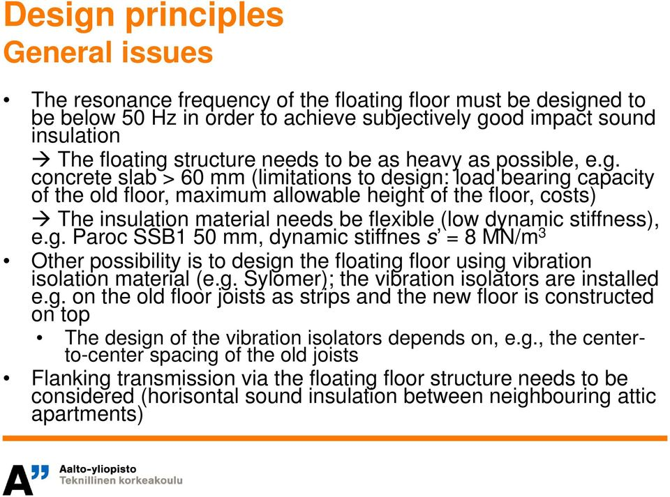 concrete slab > 60 mm (limitations to design: load bearing capacity of the old floor, maximum allowable height of the floor, costs) The insulation material needs be flexible (low dynamic stiffness),