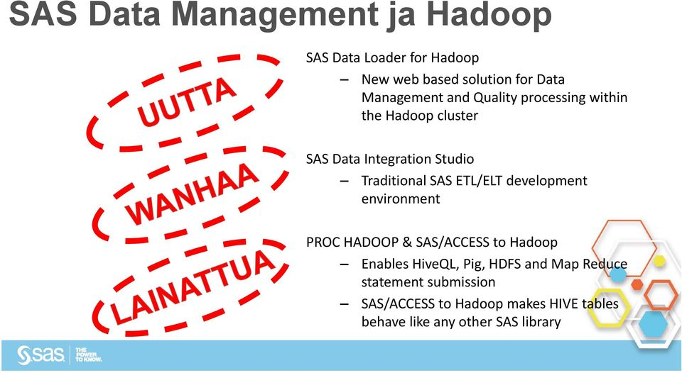 Traditional SAS ETL/ELT development environment PROC HADOOP & SAS/ACCESS to Hadoop Enables HiveQL,
