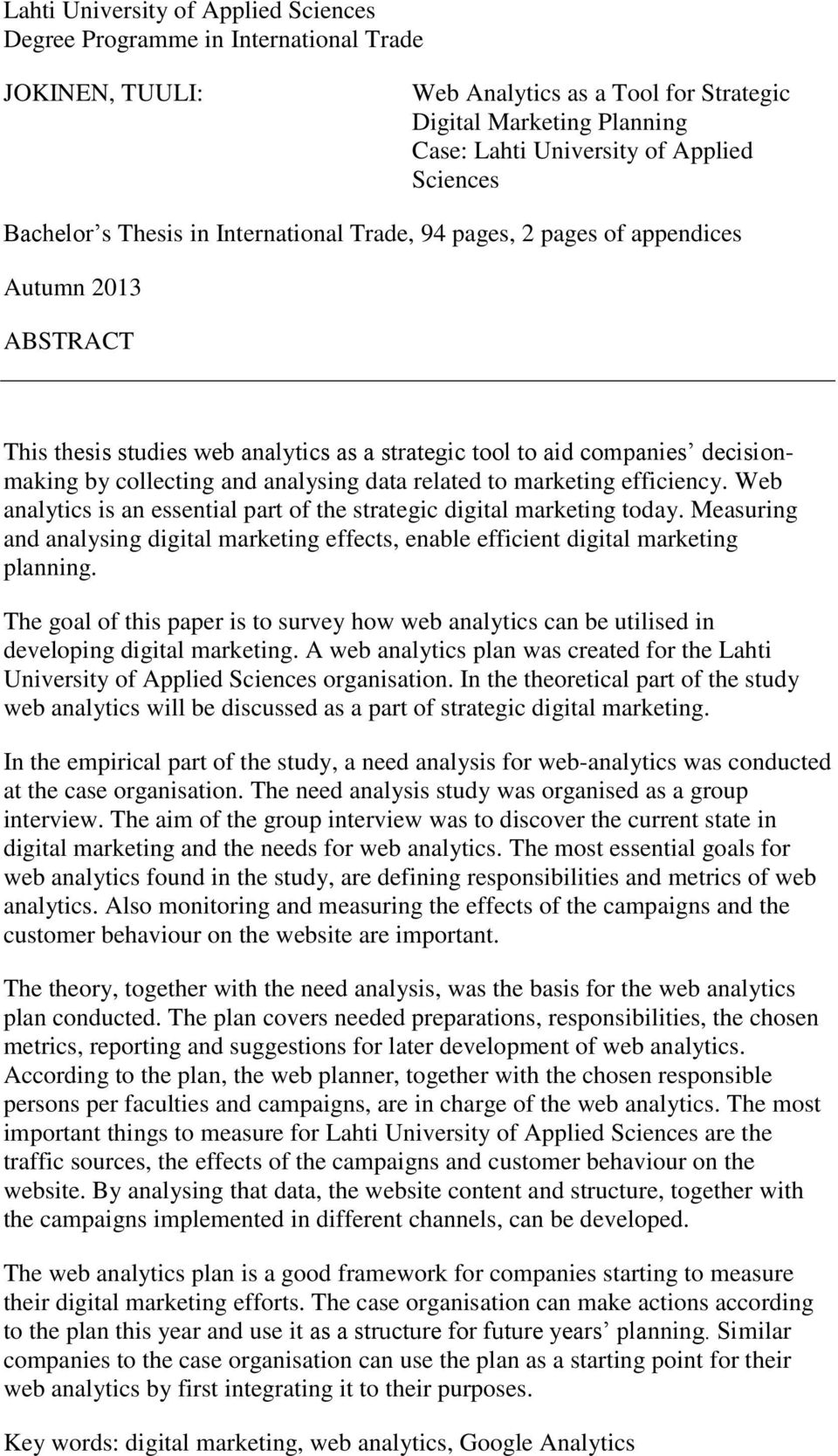 collecting and analysing data related to marketing efficiency. Web analytics is an essential part of the strategic digital marketing today.
