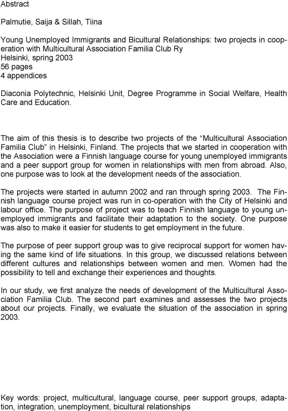The aim of this thesis is to describe two projects of the Multicultural Association Familia Club in Helsinki, Finland.