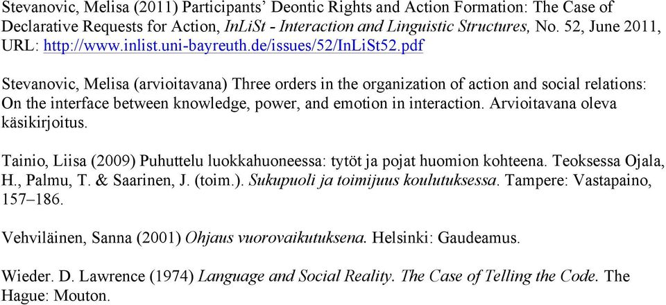 pdf Stevanovic, Melisa (arvioitavana) Three orders in the organization of action and social relations: On the interface between knowledge, power, and emotion in interaction.