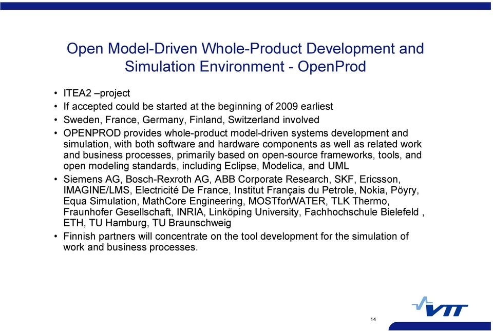 primarily based on open source frameworks, tools, and open modeling standards, including Eclipse, Modelica, and UML Siemens AG, Bosch Rexroth AG, ABB Corporate Research, SKF, Ericsson, IMAGINE/LMS,