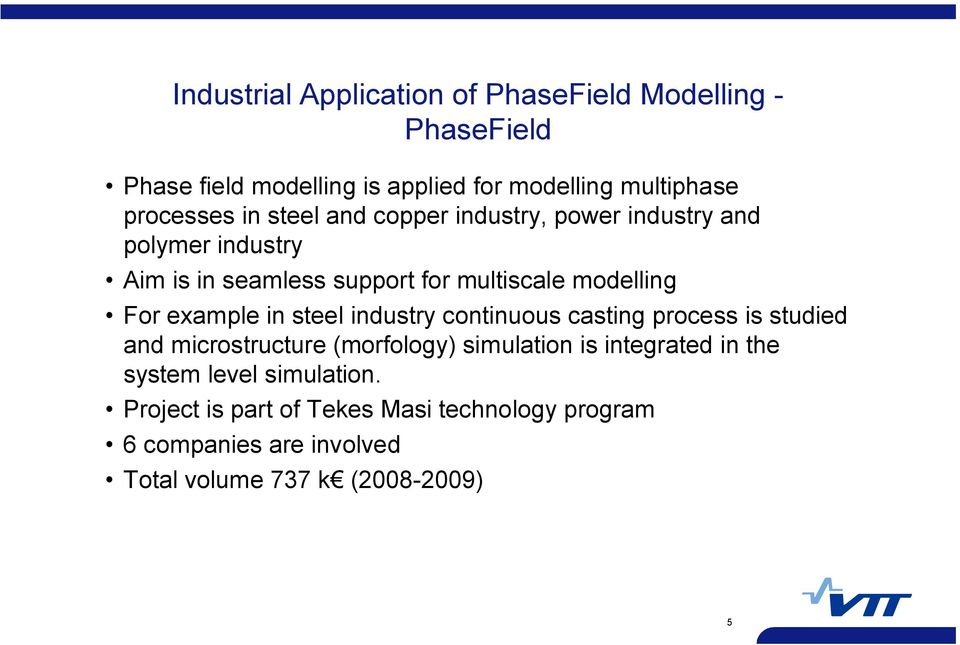 example in steel industry continuous casting process is studied and microstructure (morfology) simulation is integrated in the