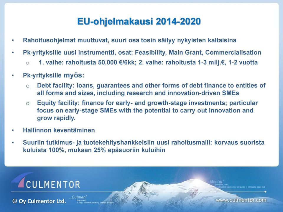 , 1-2 vuotta Pk-yrityksille myös: o o Debt facility: loans, guarantees and other forms of debt finance to entities of all forms and sizes, including research and innovation-driven SMEs