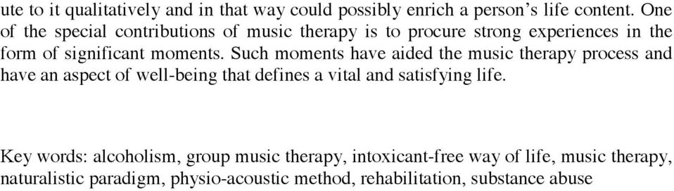 Such moments have aided the music therapy process and have an aspect of well-being that defines a vital and satisfying life.