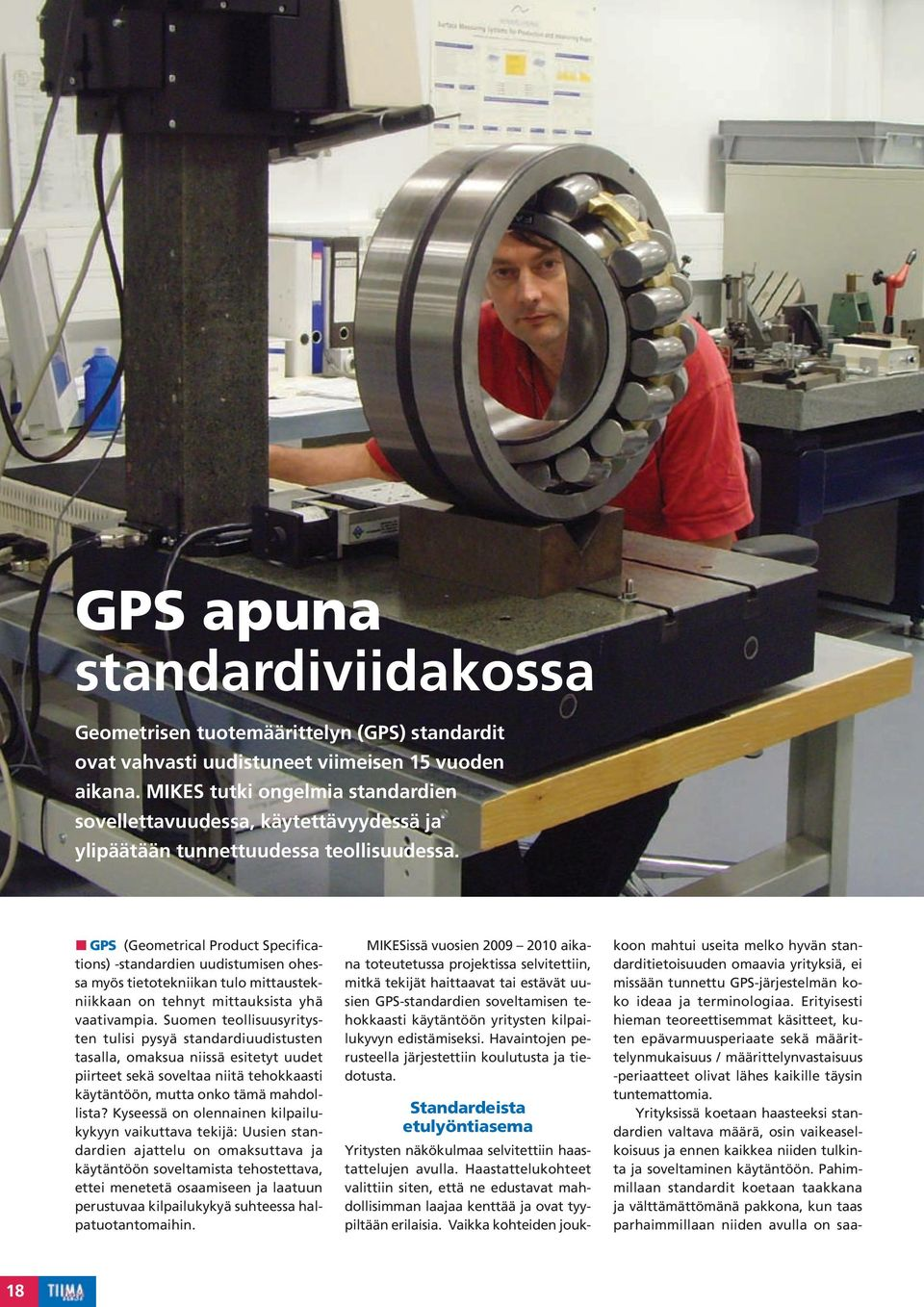 GPS (Geometrical Product Specifications) -standardien uudistumisen ohessa myös tietotekniikan tulo mittaustekniikkaan on tehnyt mittauksista yhä vaativampia.