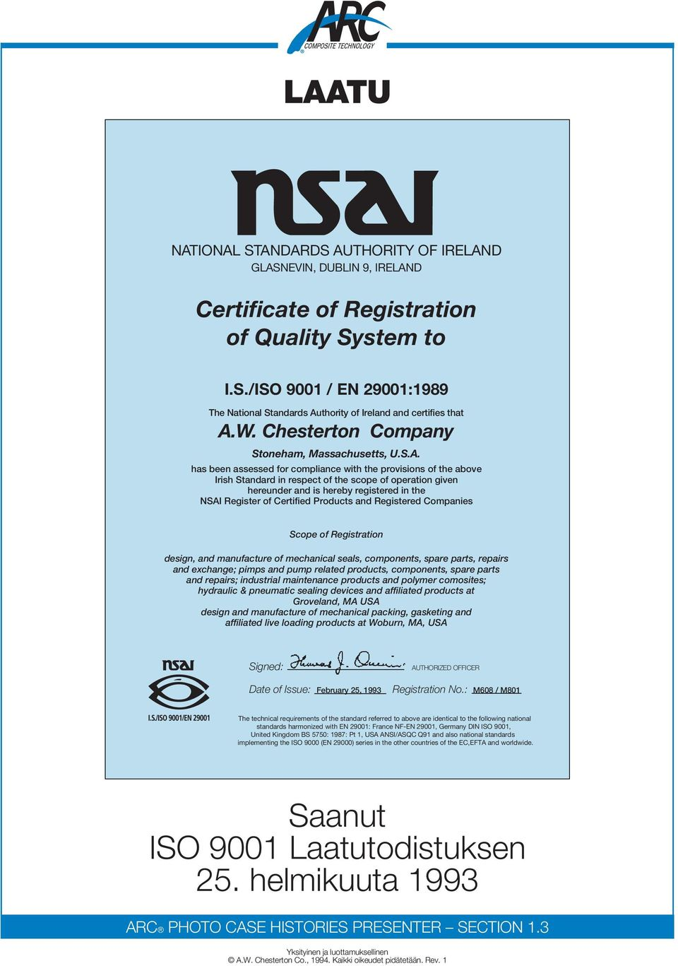 has been assessed for compliance with the provisions of the above Irish Standard in respect of the scope of operation given hereunder and is hereby registered in the NSAI Register of Certified