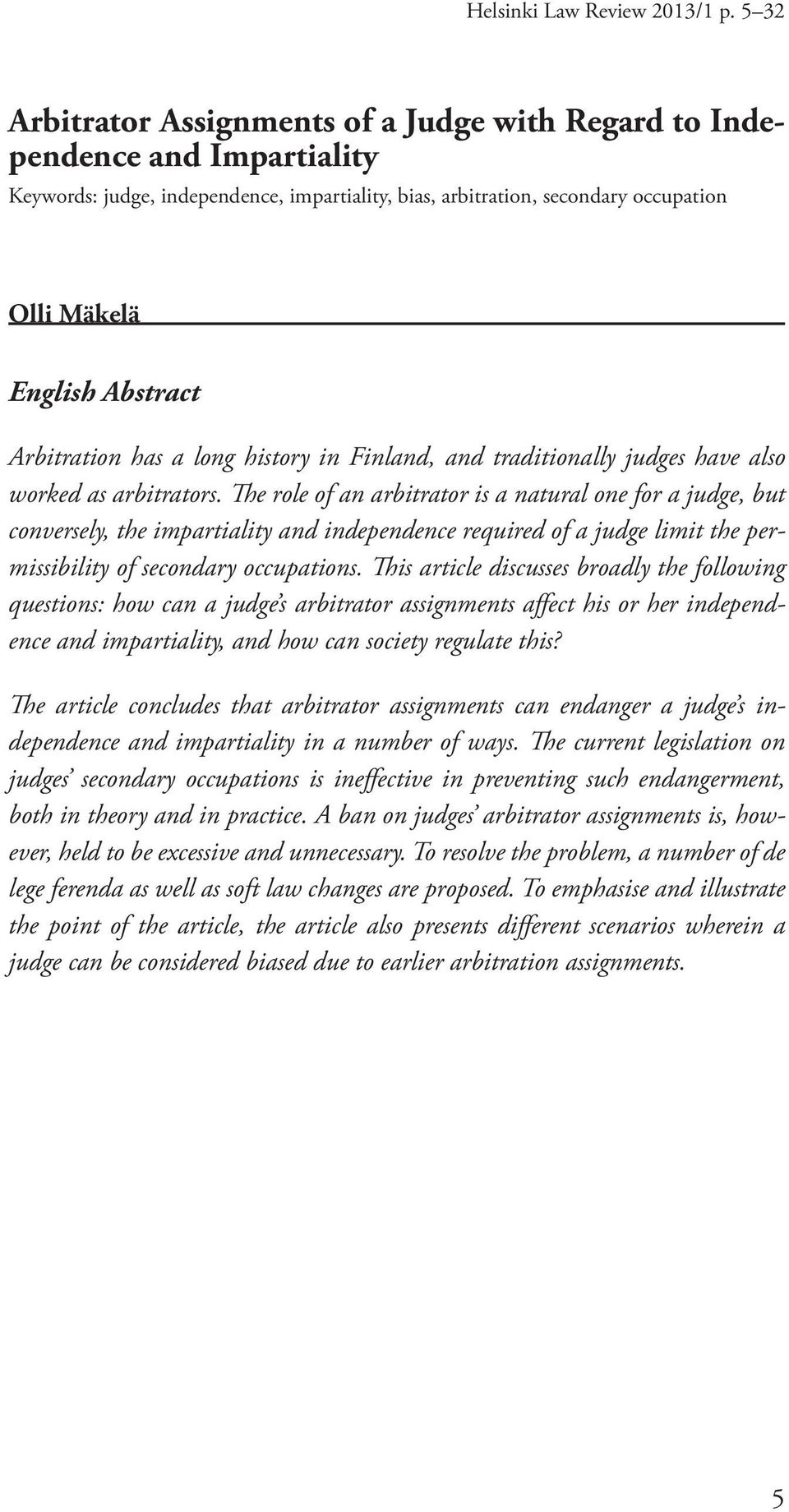Arbitration has a long history in Finland, and traditionally judges have also worked as arbitrators.