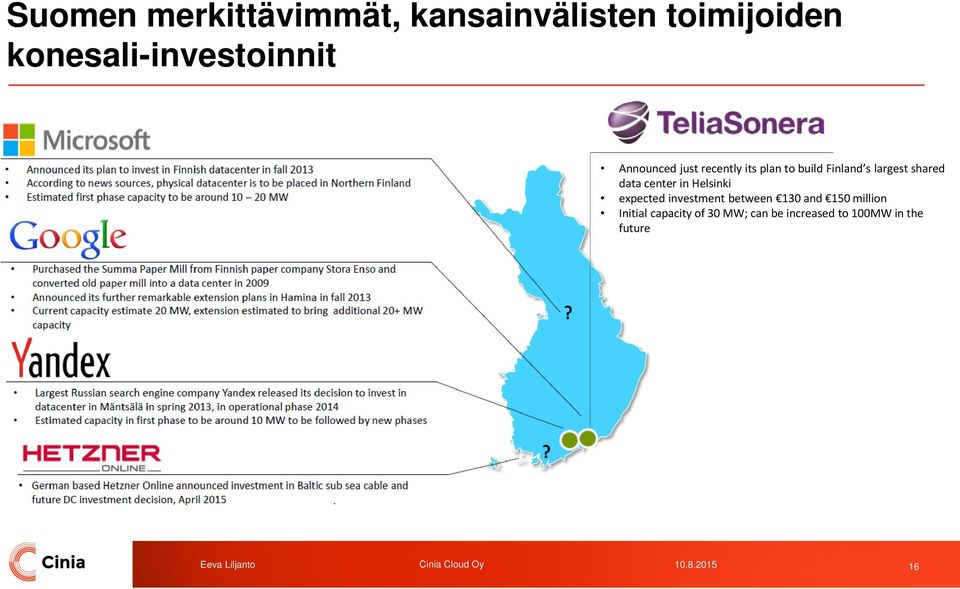 in Helsinki expected investment between 130 and 150 million Initial capacity of